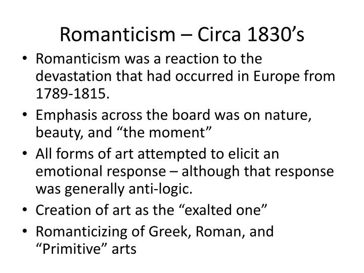 Romanticism was a reaction to the devastation that had occurred in Europe from 1789-1815.