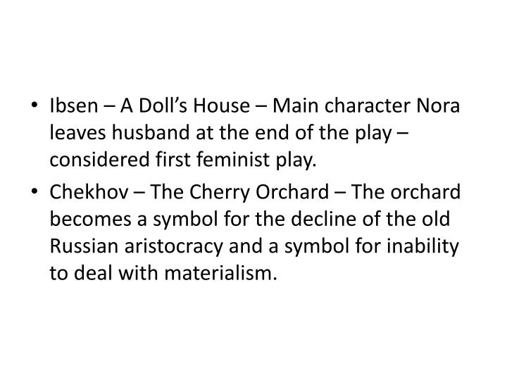 Ibsen – A Doll's House – Main character Nora leaves husband at the end of the play – considered first feminist play.