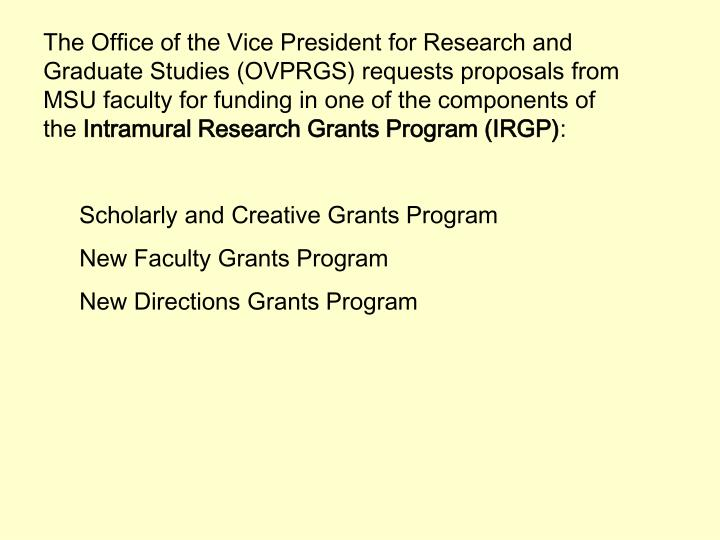 The Office of the Vice President for Research and Graduate Studies (OVPRGS) requests proposals from MSU faculty for funding in one of the components of the