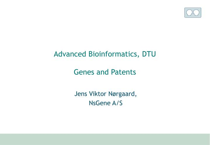 advanced bioinformatics dtu genes and patents