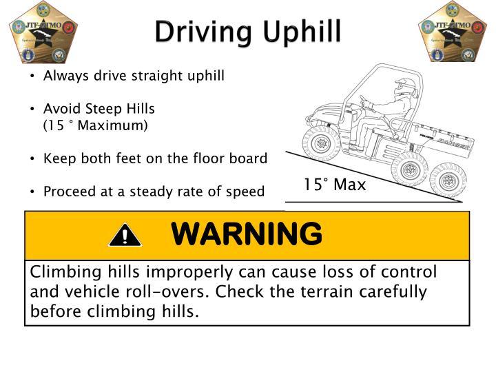 Always drive straight uphill