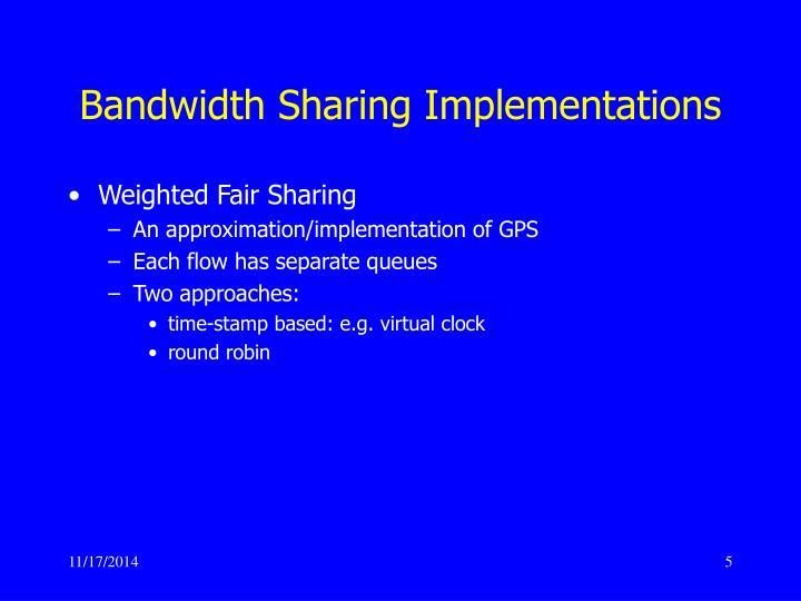 Bandwidth Sharing Implementations