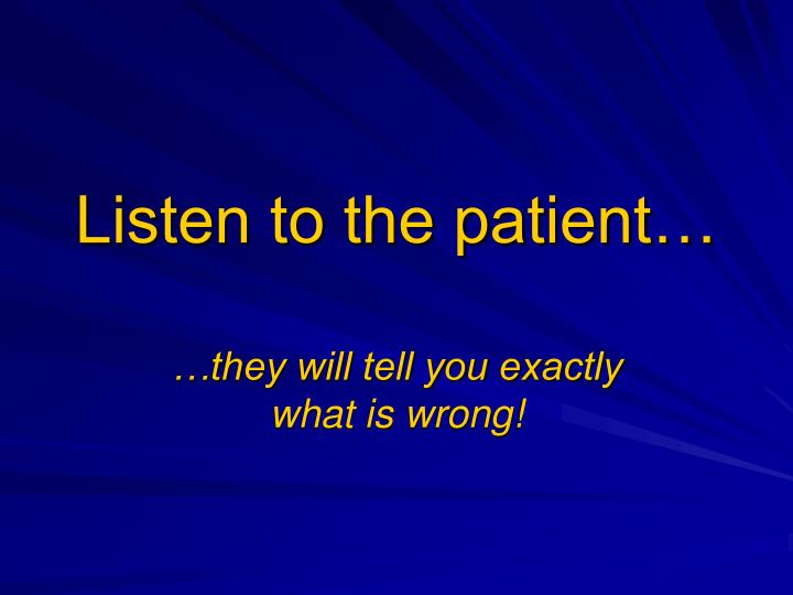Listen to the patient…