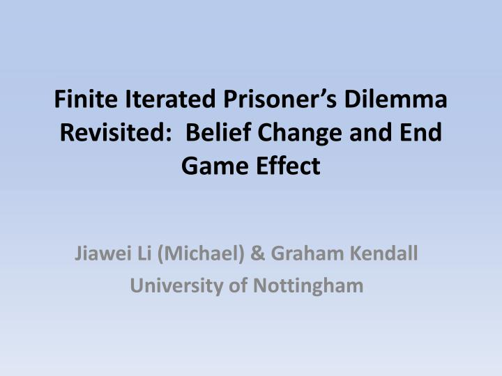 Finite iterated prisoner s dilemma revisited belief change and end game effect