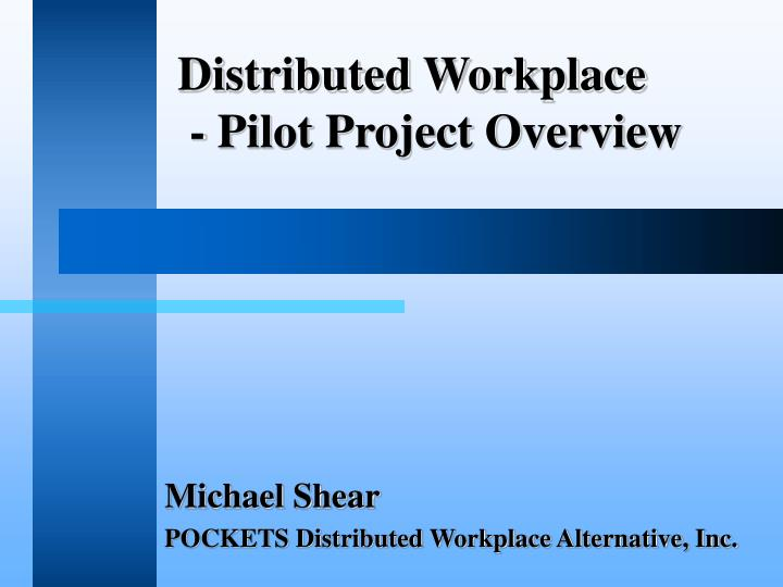 Distributed workplace pilot project overview