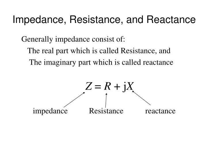 Impedance, Resistance, and Reactance