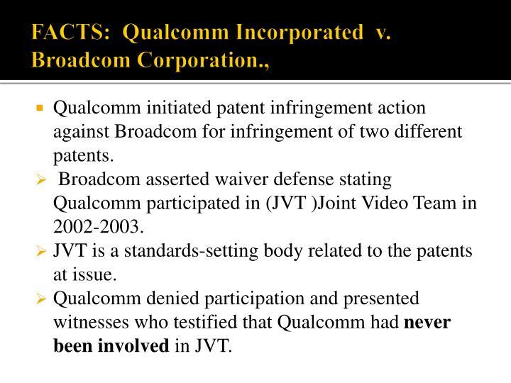 FACTS:  Qualcomm Incorporated  v. Broadcom Corporation.,