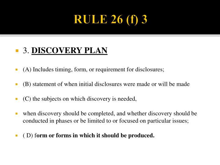 RULE 26 (f) 3