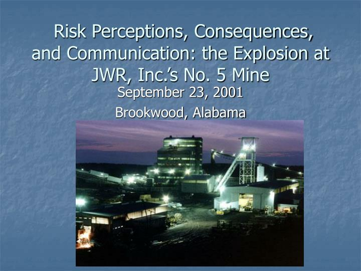 Risk Perceptions, Consequences, and Communication: the Explosion at JWR, Inc.'s No. 5 Mine