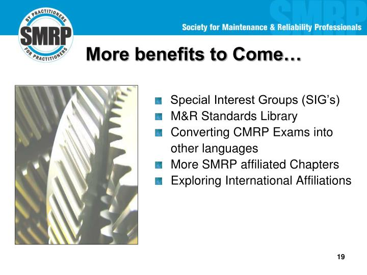 More benefits to Come…