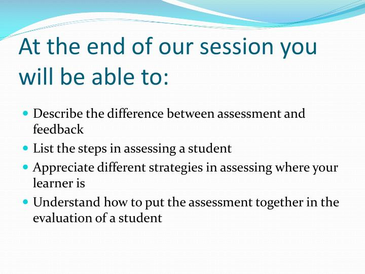 At the end of our session you will be able to: