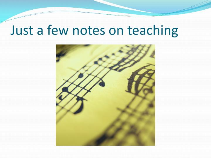 Just a few notes on teaching