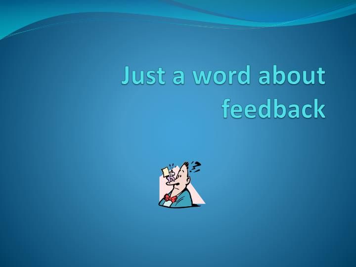 Just a word about feedback
