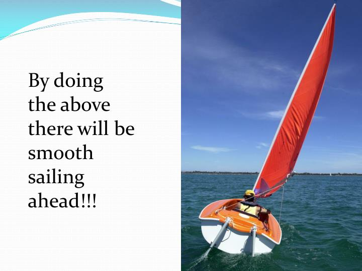 By doing the above there will be smooth sailing ahead!!!