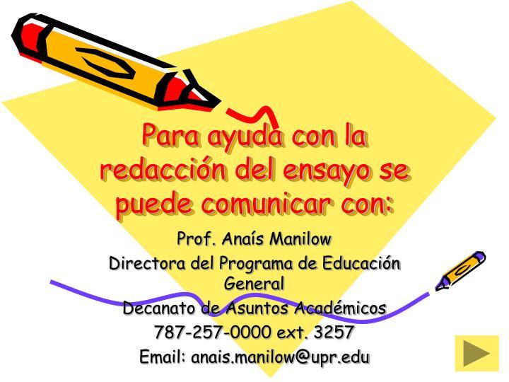 Para ayuda con la redacción del ensayo se puede comunicar con: