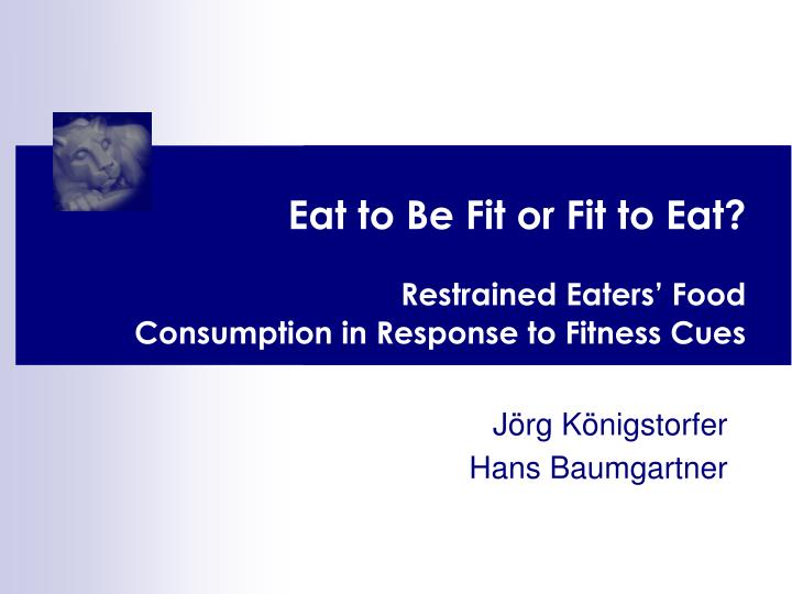 eat to be fit or fit to eat restrained eaters food consumption in response to fitness cues