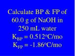 calculate bp fp of 60 0 g of naoh in 250 ml water k bp 0 512 o c mo k fp 1 86 o c mo