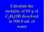 calculate the molality of 69 g of c 2 h 5 oh dissolved in 500 0 ml of water