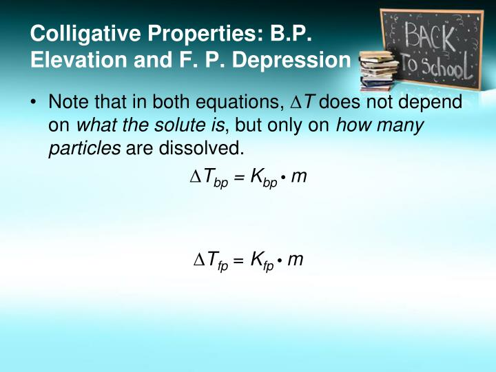 Colligative Properties: B.P. Elevation and F. P. Depression