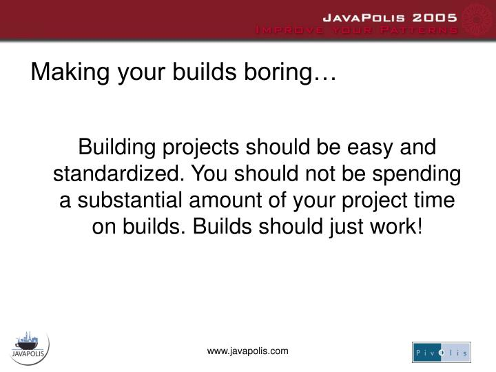 Making your builds boring…