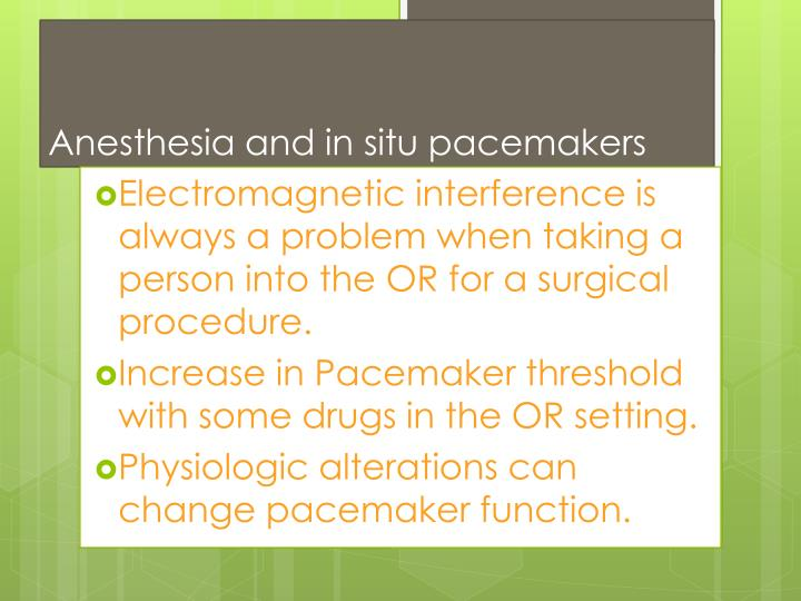 Anesthesia and in situ pacemakers