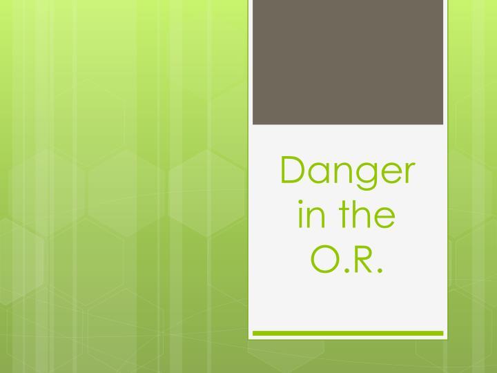 Danger in the O.R.