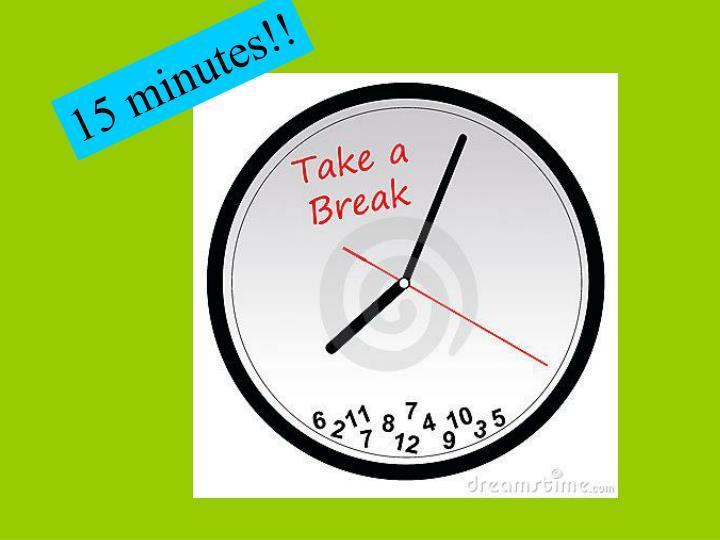 15 minutes!!