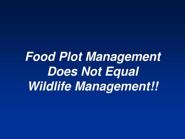 Food Plot Management Does Not Equal