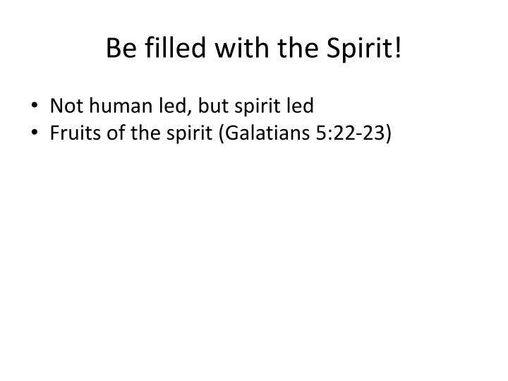 Be filled with the Spirit!