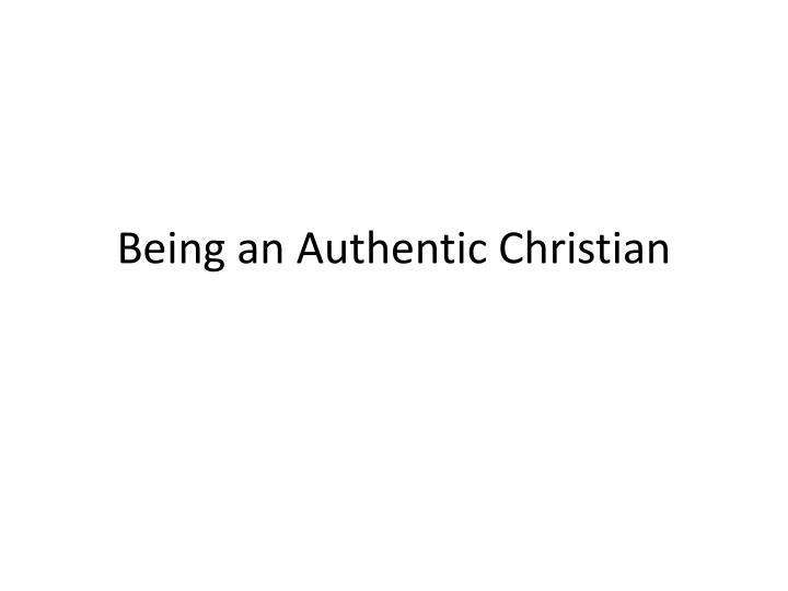 Being an authentic christian