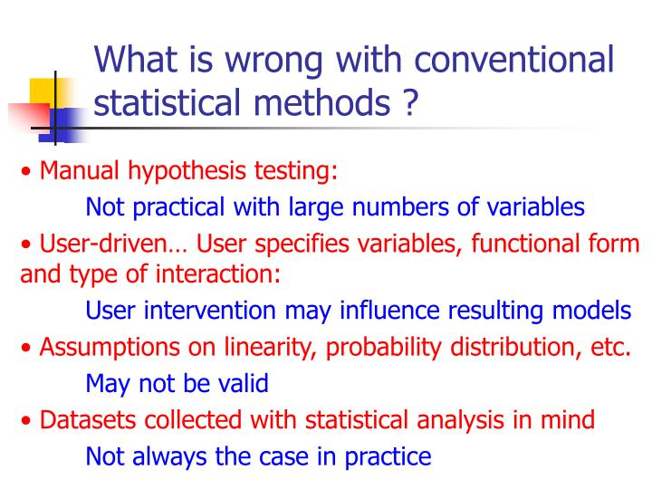 What is wrong with conventional statistical methods ?