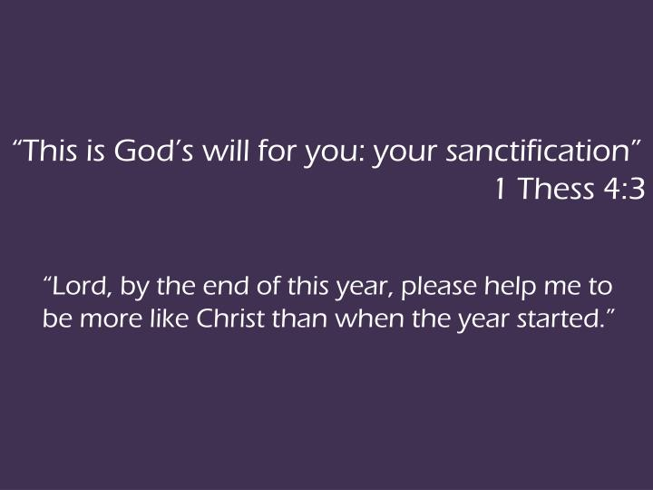 """This is God's will for you: your sanctification"""