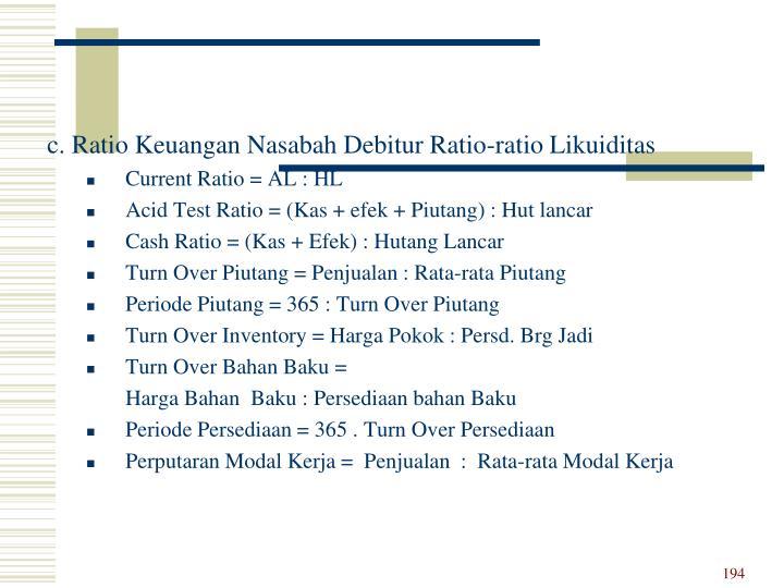 c. Ratio Keuangan Nasabah Debitur Ratio-ratio Likuiditas
