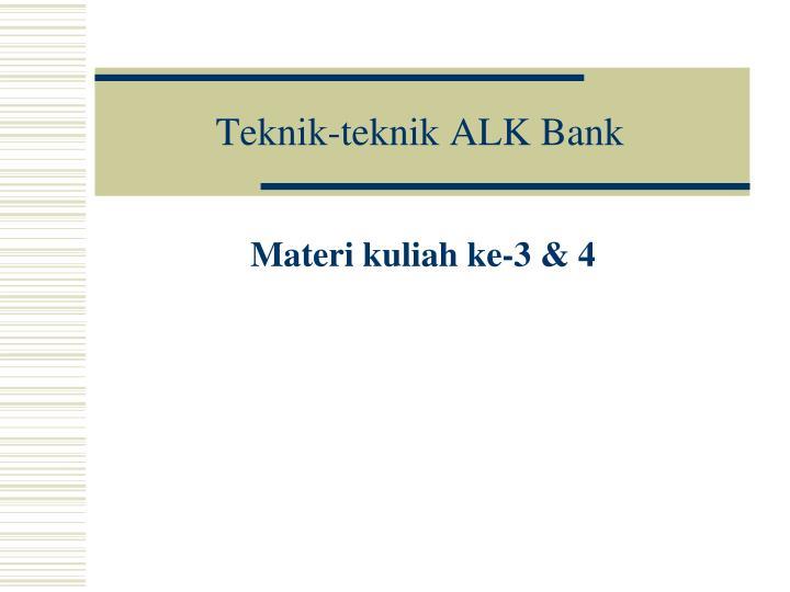 Teknik-teknik ALK Bank