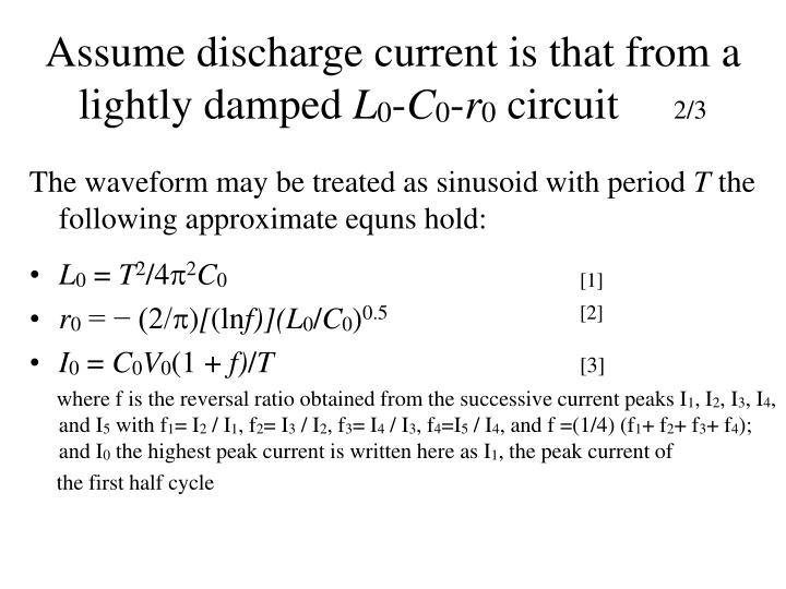 Assume discharge current is that from a lightly damped