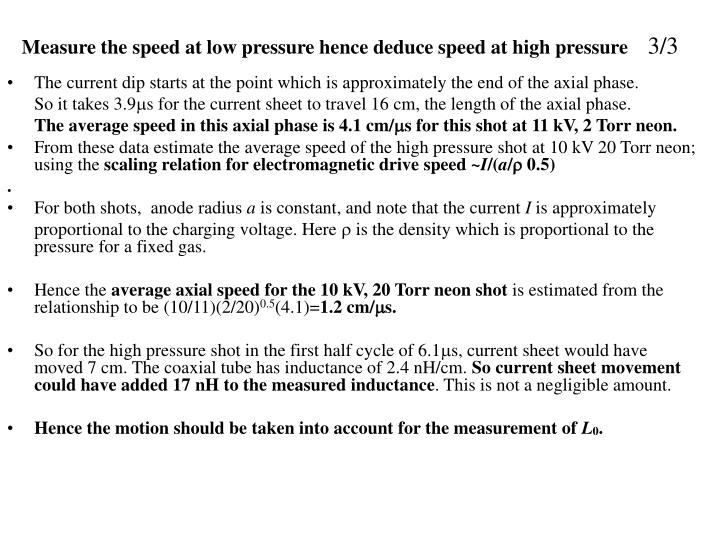 Measure the speed at low pressure hence deduce speed at high pressure