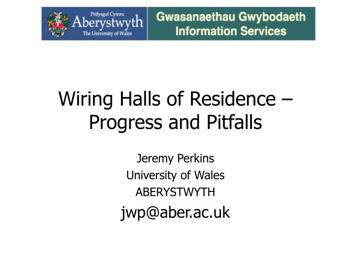 Wiring Halls of Residence – Progress and Pitfalls