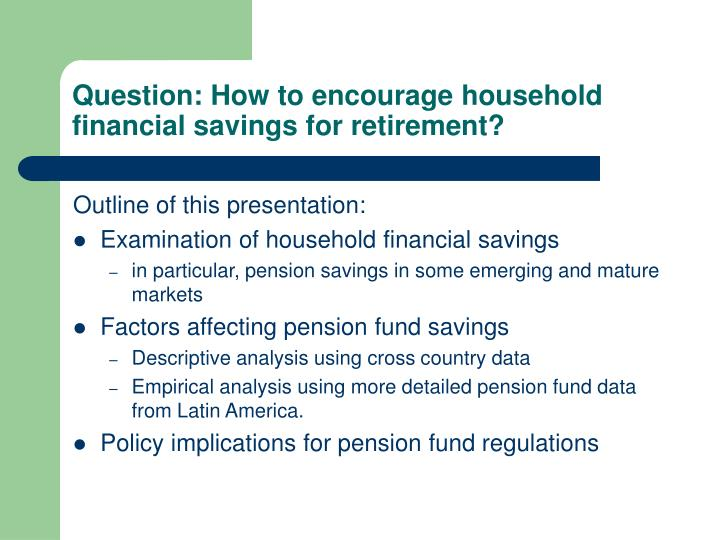 Question: How to encourage household financial savings for retirement?
