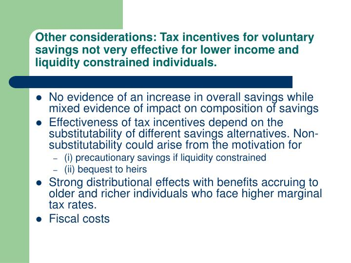 Other considerations: Tax incentives for voluntary savings not very effective for lower income and liquidity constrained individuals.