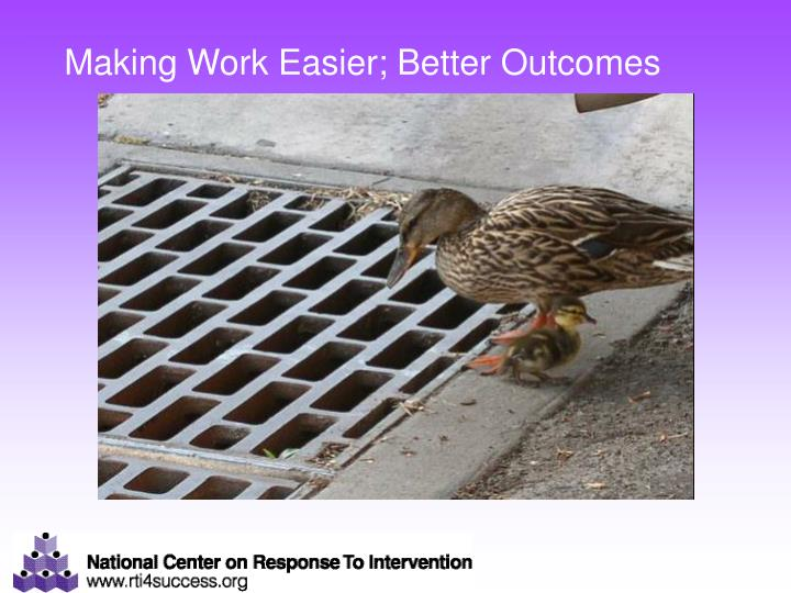 Making Work Easier; Better Outcomes
