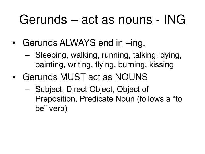 Gerunds – act as nouns - ING