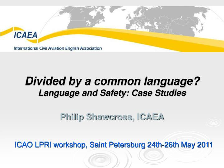 divided by a common language language and safety case studies philip shawcross icaea