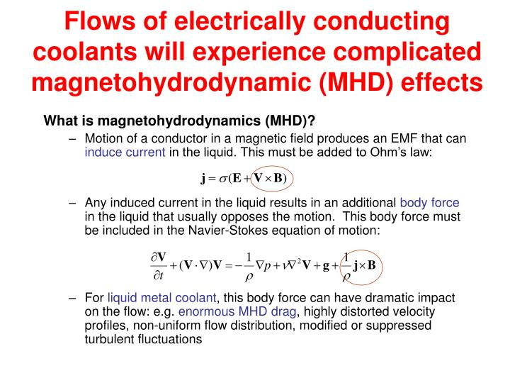 Flows of electrically conducting coolants will experience complicated magnetohydrodynamic (MHD) effects