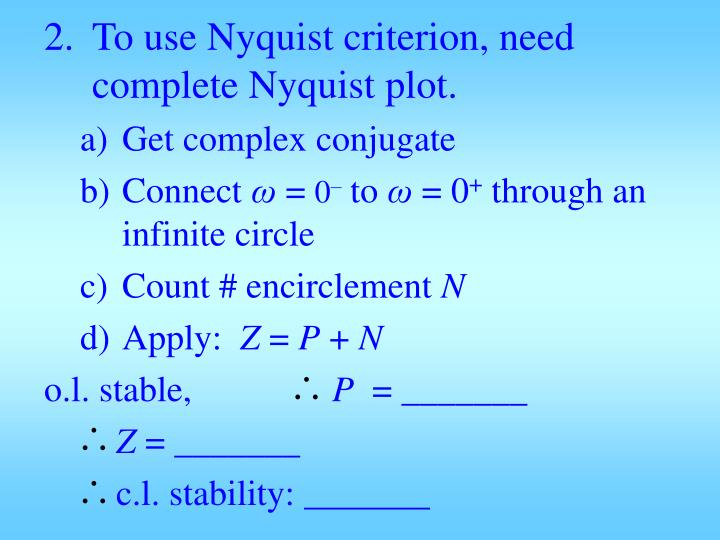 To use Nyquist criterion, need complete Nyquist plot.