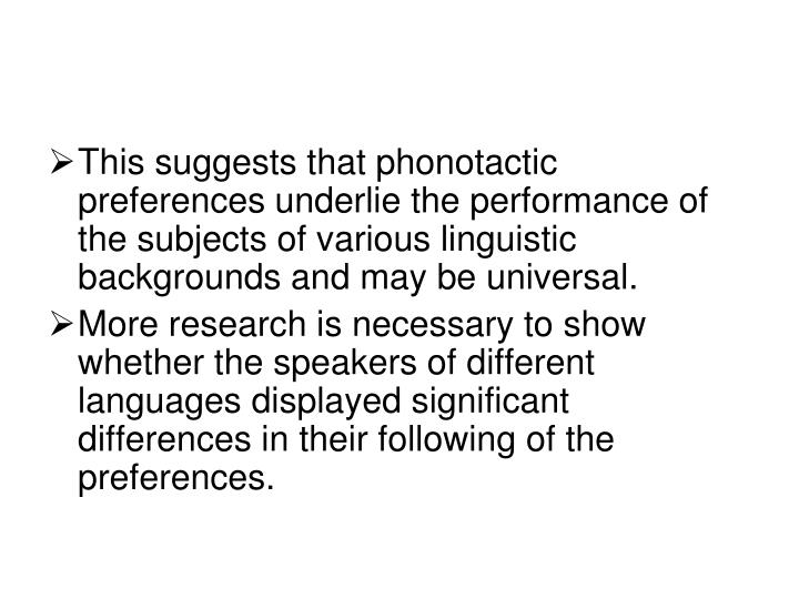 This suggests that phonotactic preferences