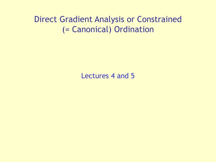 Direct Gradient Analysis or Constrained (= Canonical) Ordination