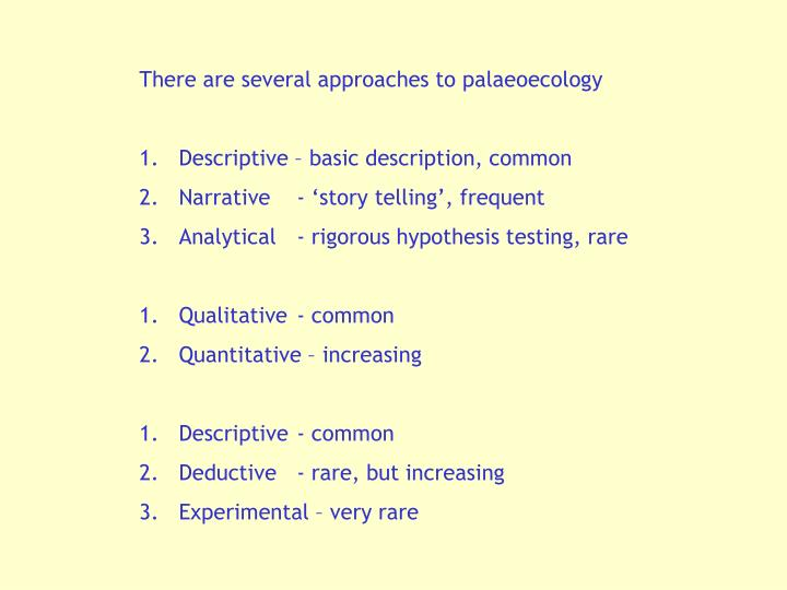 There are several approaches to palaeoecology