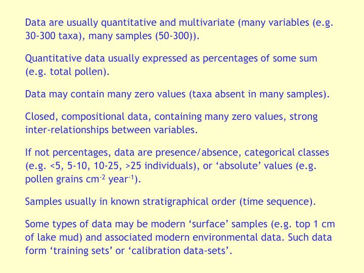 Data are usually quantitative and multivariate (many variables (e.g. 30-300 taxa), many samples (50-300)).