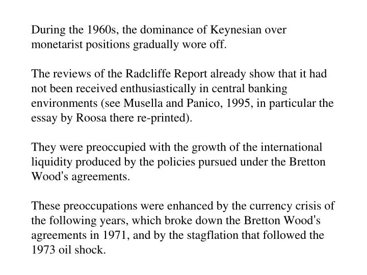 During the 1960s, the dominance of Keynesian over monetarist positions gradually wore off.