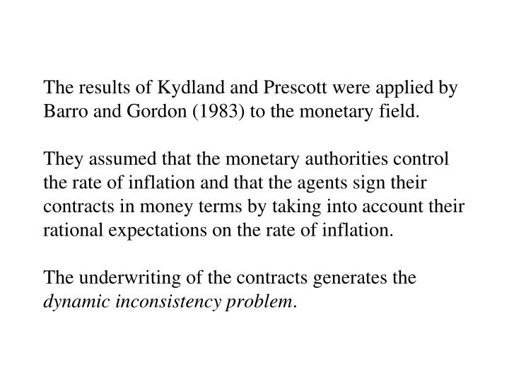 The results of Kydland and Prescott were applied by Barro and Gordon (1983) to the monetary field.
